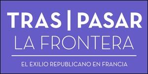 Tras(pasar) la frontera. El exilio republicano en Francia