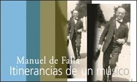 La exposición 'Manuel de Falla. Itinerancias de un músico' recorre la vida y obra de Manuel de Falla a través de sus ciudades